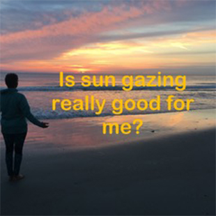 Is Sun Gazing Really Good For Me